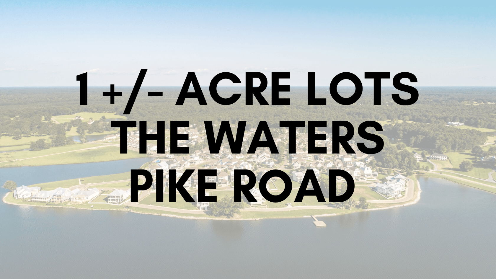 1 +/- Acre Lots at The Waters in Pike Road