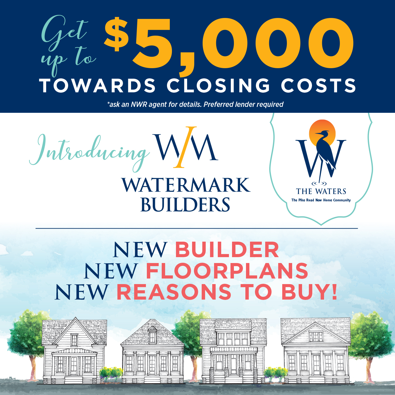 Introducting Watermark Builders at The Waters - Get up to $5,000 towards closing costs. Ask an NWR agent for details.